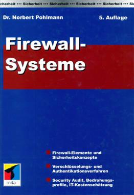 Firewall-Systeme – Sicherheit für Internet und Intranet, E-Mail-Security, Virtual Private Network, Intrusion-Detection-System, Personal Firewalls - Buch von Prof. Norbert Pohlmann