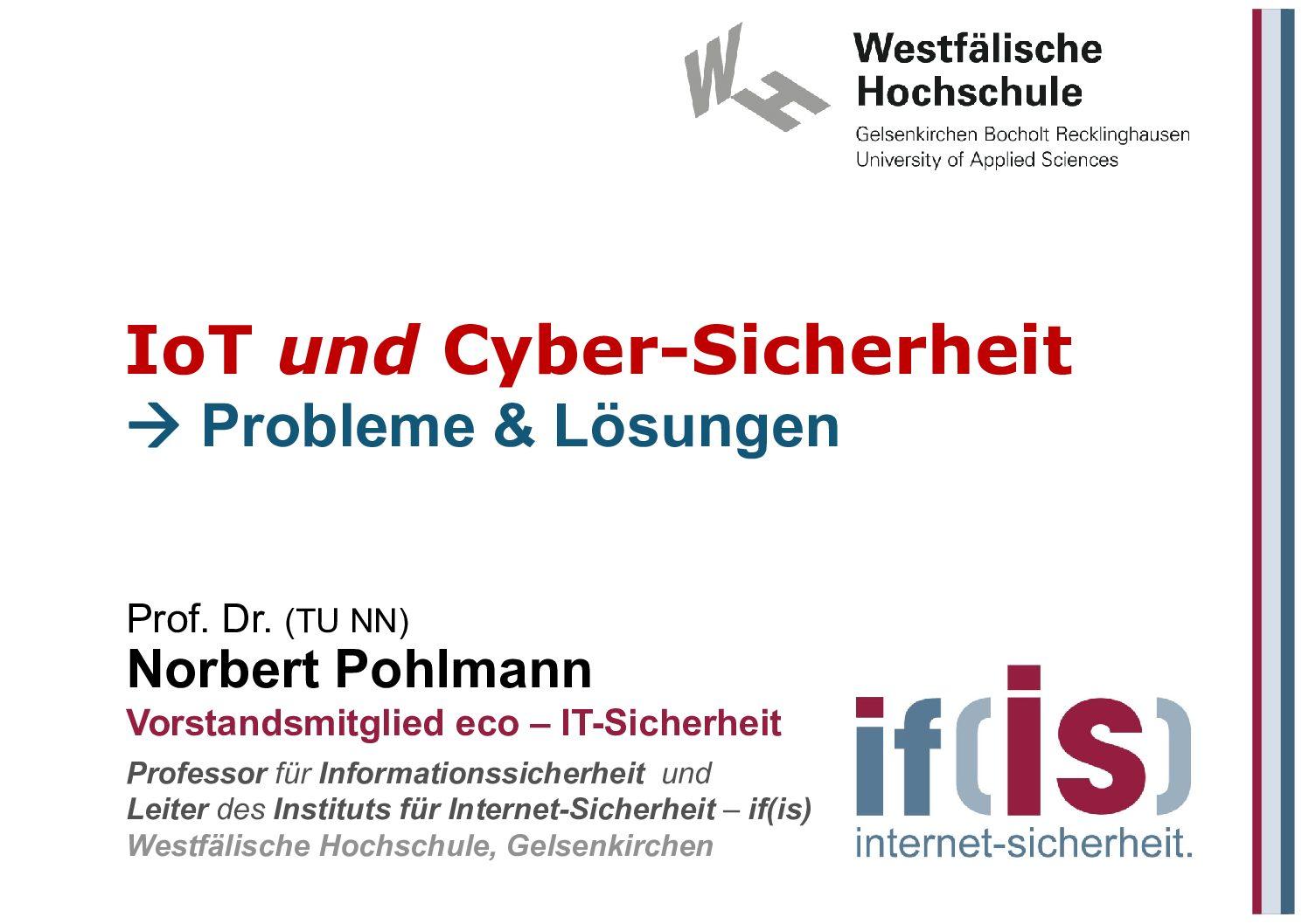 """ortrag """"IoT und Cyber-Sicherheit"""" - Themen: Entwicklung der Digitalisierung, Beispiele: Geothermische Wärme, Auto, virtuelles Labor, körpernahe Medizintechnik, Smart Home, sichere und vertrauenswürdige IoT, - Prof. Norbert Pohlmann"""