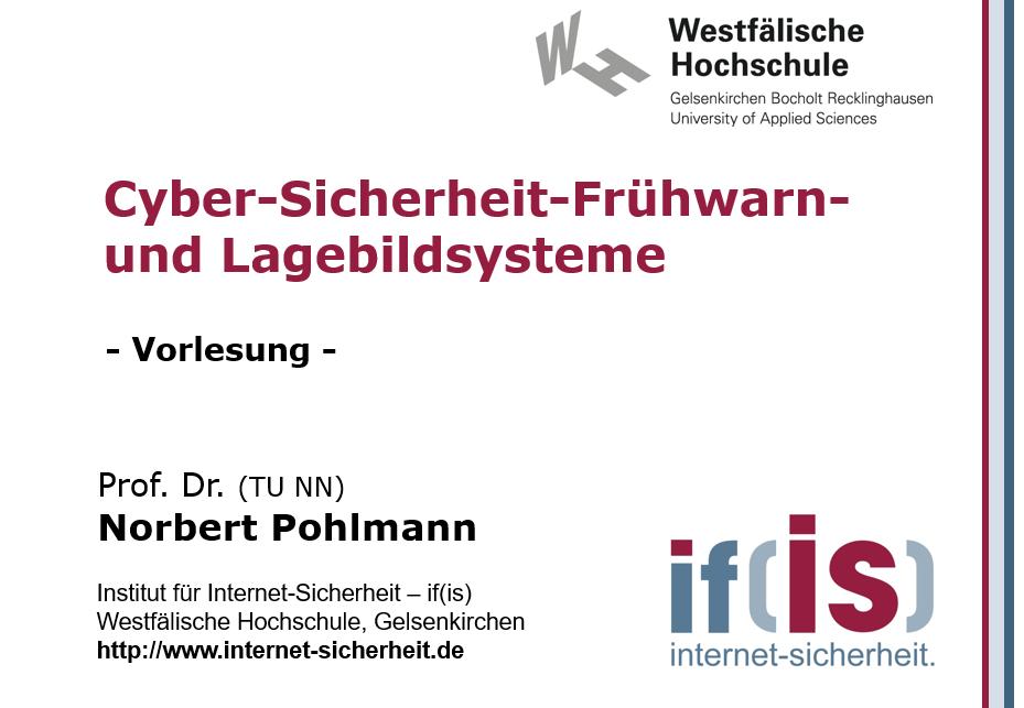 Vorlesung - Cyber-Sicherheit-Frühwarn- und Lagebildsysteme - Prof. Norbert Pohlmann