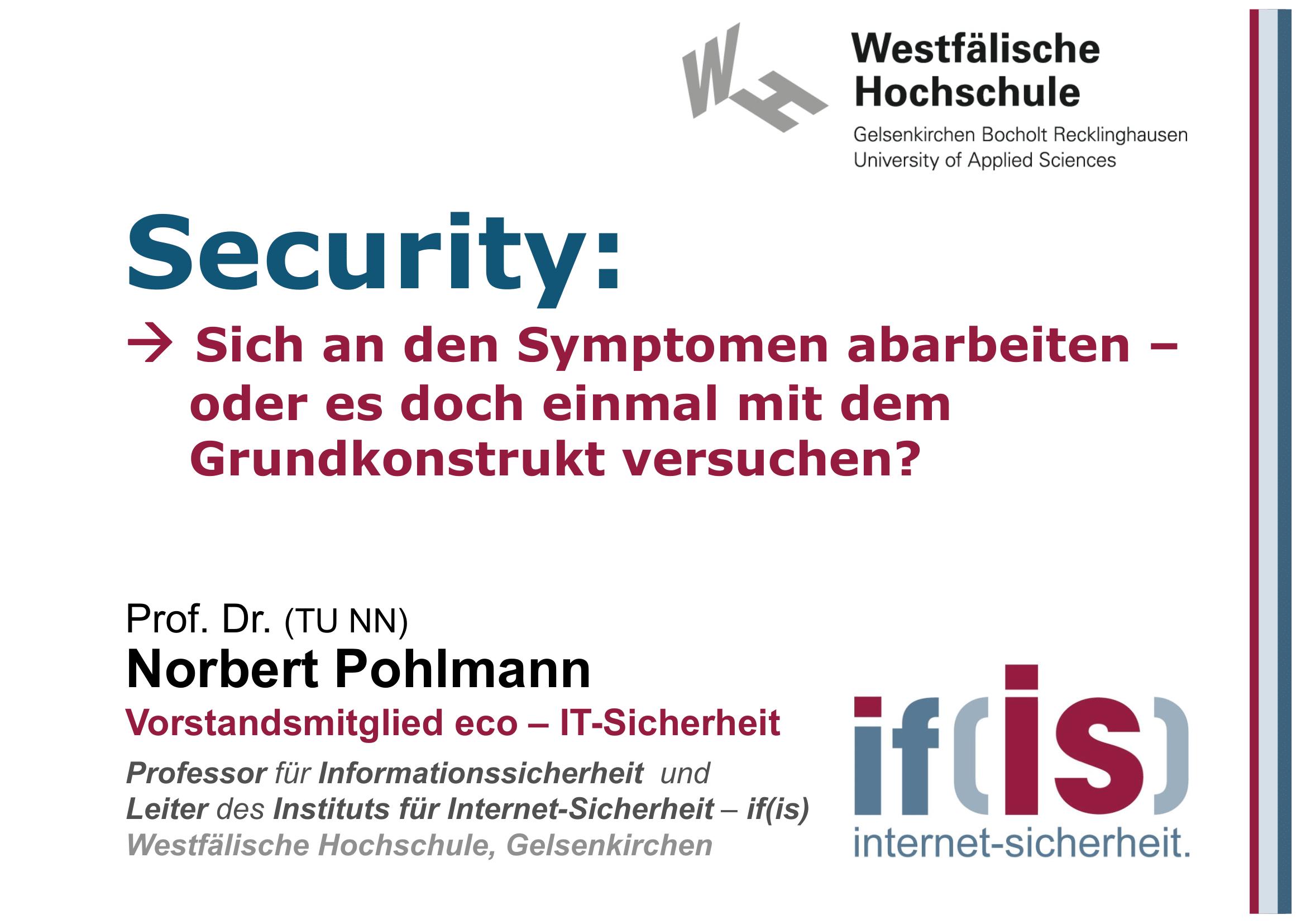 397 - Security - Sich an den Symptomen abarbeiten - oder es doch einmal mit dem Grundkonstrukt versuchen - Prof Norbert Pohlmann